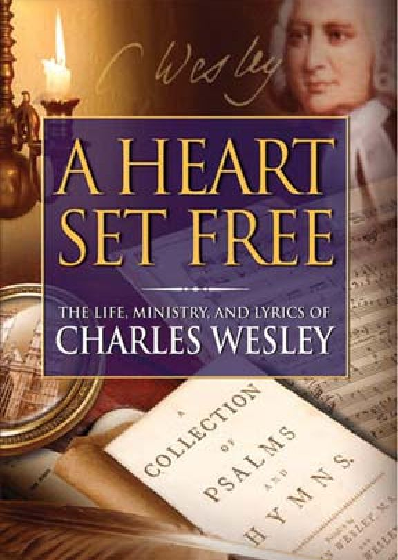 A Heart Set Free: Charles Wesley