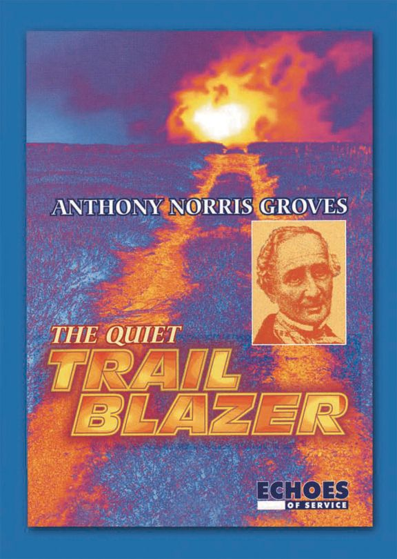 Anthony Norris Groves: The Quiet Trail Blazer