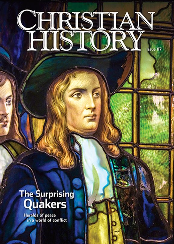 Christian History Magazine #117 - The Surprising Quakers