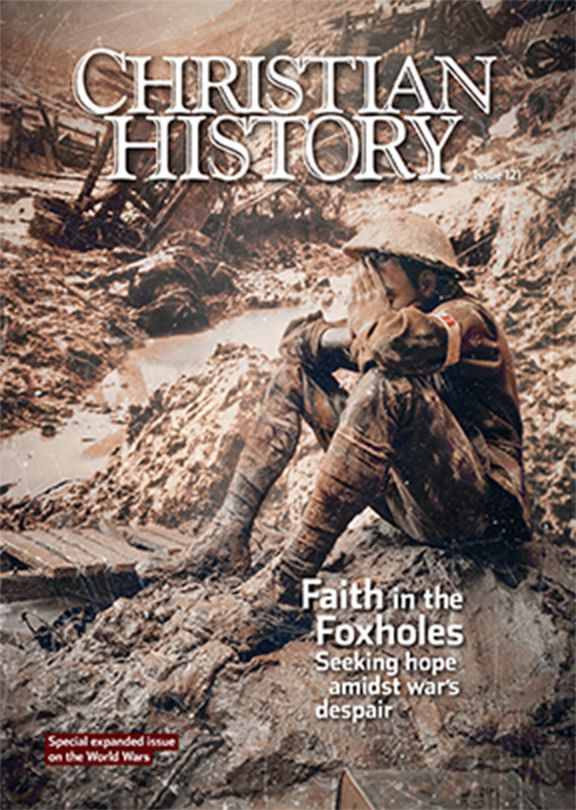 Christian History Magazine #121: Faith in the Foxholes