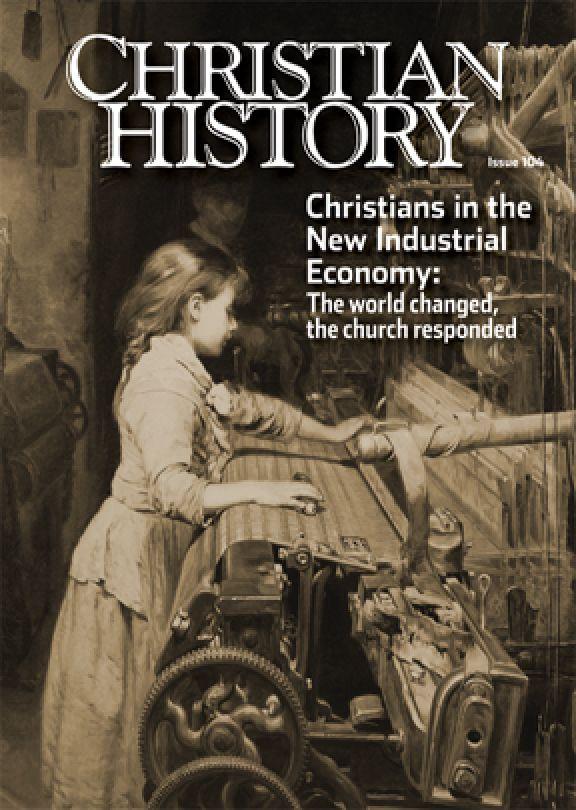 Christian History Magazine #104: New Industrial Economy