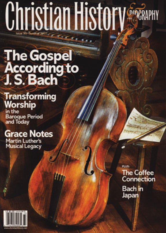Christian History Magazine #95 - Gospel According to JS Bach