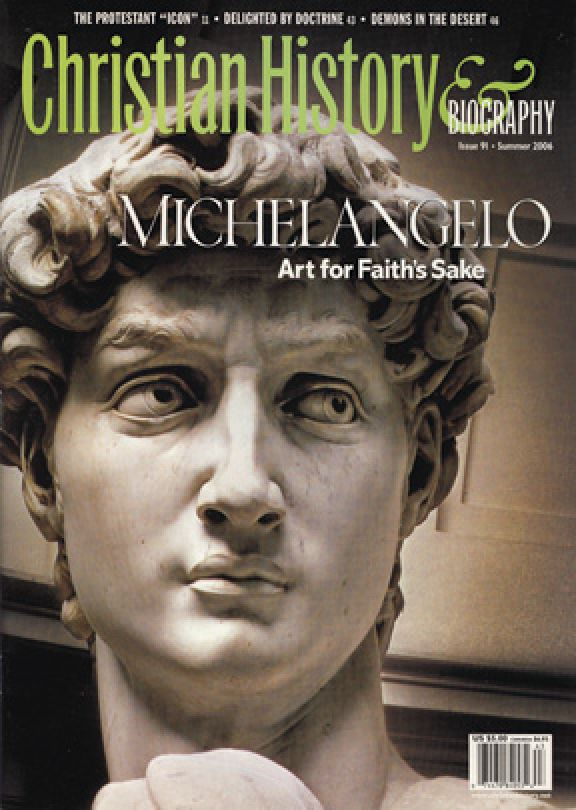 Christian History Magazine #91 - Michelangelo:  Art for Faith's Sake