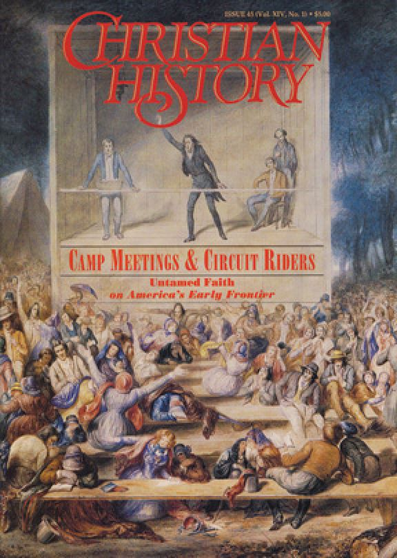 Christian History Magazine #45 - Camp Meetings and Circuit Riders