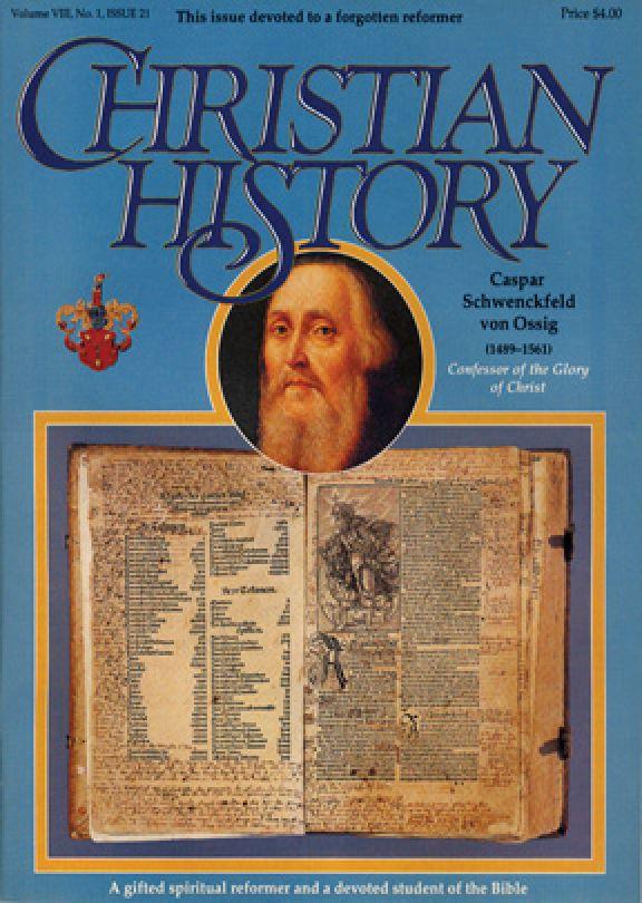 Christian History Magazine #21 - Caspar Schwenckfeld:  Forgotten Reformer