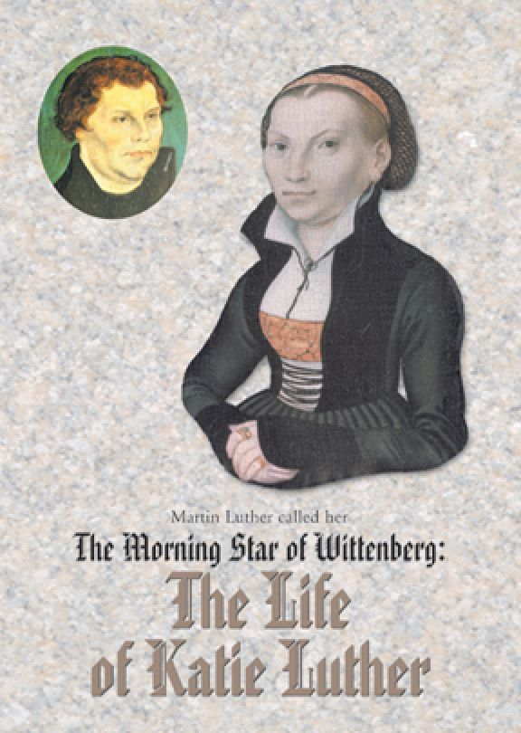 Morning Star Of Wittenberg: Life of Katie Luther