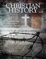 Christian History Magazine #109: Eyewitness to the Modern Age of Persecution