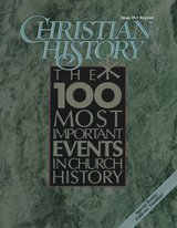 Christian History Magazine - #28 - 100 Most Important Events in Church History