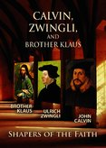 Calvin, Zwingli, and Br Klaus- Shapers of the Faith