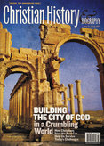 Christian History Magazine #94 - Building the City of God in a Crumbling World
